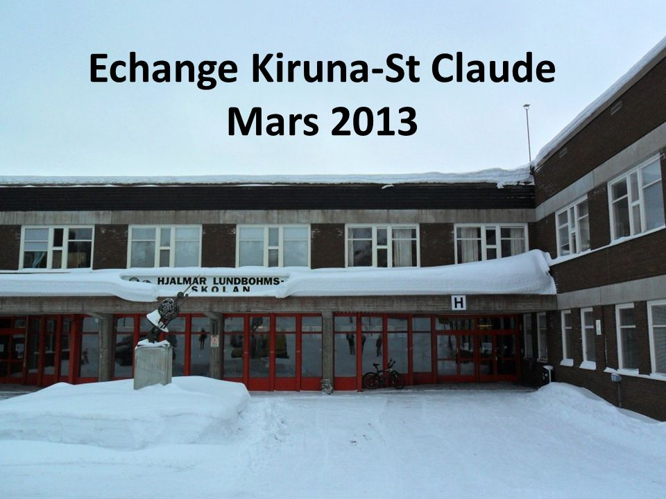 Echange Kiruna-St Claude Mars 2013