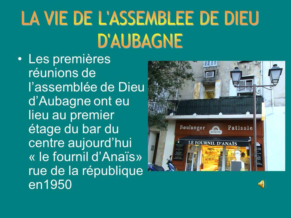 Les premières réunions de lassemblée de Dieu dAubagne ont eu lieu au premier étage du bar du centre aujourdhui « le fournil dAnaïs» rue de la républiq