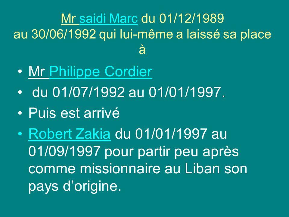 Mr saidi Marc du 01/12/1989 au 30/06/1992 qui lui-même a laissé sa place à Mr Philippe Cordier du 01/07/1992 au 01/01/1997. Puis est arrivé Robert Zak