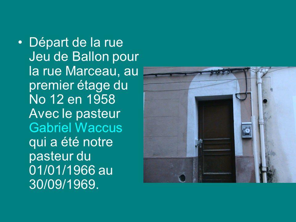 Départ de la rue Jeu de Ballon pour la rue Marceau, au premier étage du No 12 en 1958 Avec le pasteur Gabriel Waccus qui a été notre pasteur du 01/01/