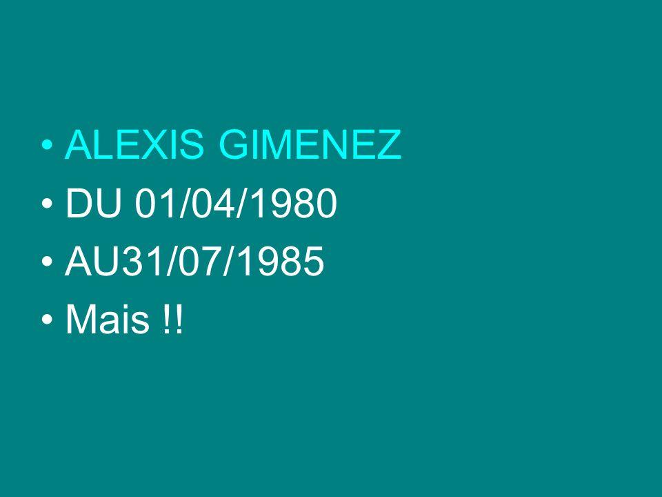 ALEXIS GIMENEZ DU 01/04/1980 AU31/07/1985 Mais !!