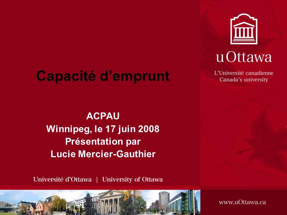 ACPAU Winnipeg, le 17 juin 2008 Présentation par Lucie Mercier-Gauthier Capacité demprunt