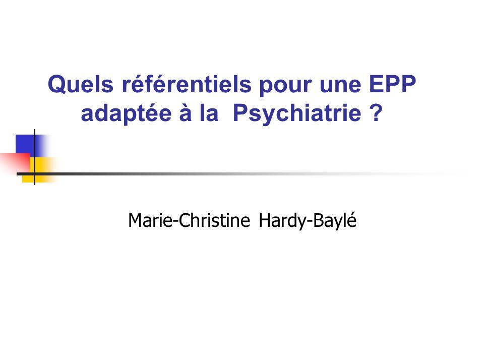 Quels référentiels pour une EPP adaptée à la Psychiatrie ? Marie-Christine Hardy-Baylé