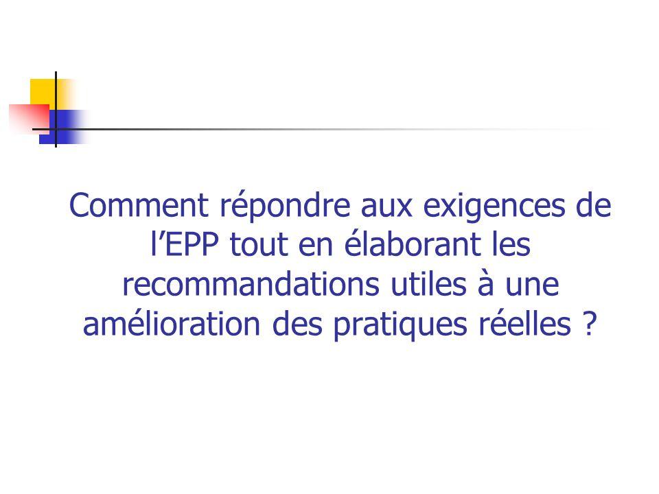 Comment répondre aux exigences de lEPP tout en élaborant les recommandations utiles à une amélioration des pratiques réelles ?