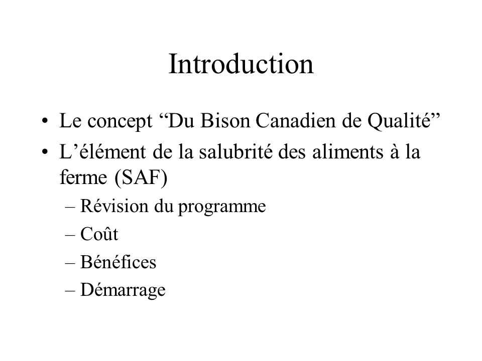 Introduction Le concept Du Bison Canadien de Qualité Lélément de la salubrité des aliments à la ferme (SAF) –Révision du programme –Coût –Bénéfices –Démarrage