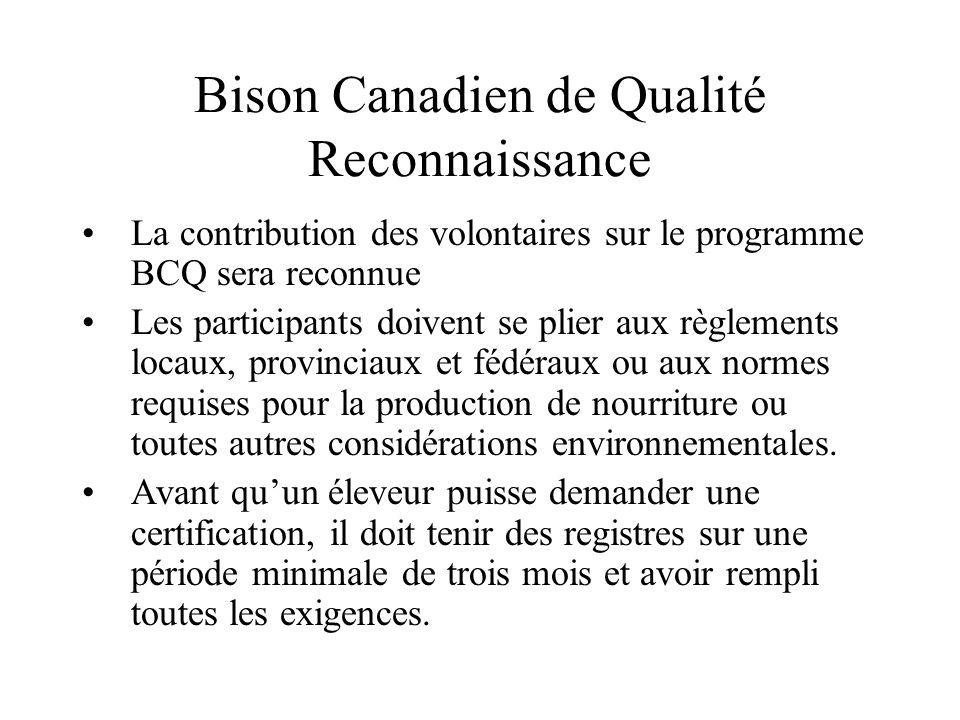 Bison Canadien de Qualité Reconnaissance La contribution des volontaires sur le programme BCQ sera reconnue Les participants doivent se plier aux règlements locaux, provinciaux et fédéraux ou aux normes requises pour la production de nourriture ou toutes autres considérations environnementales.