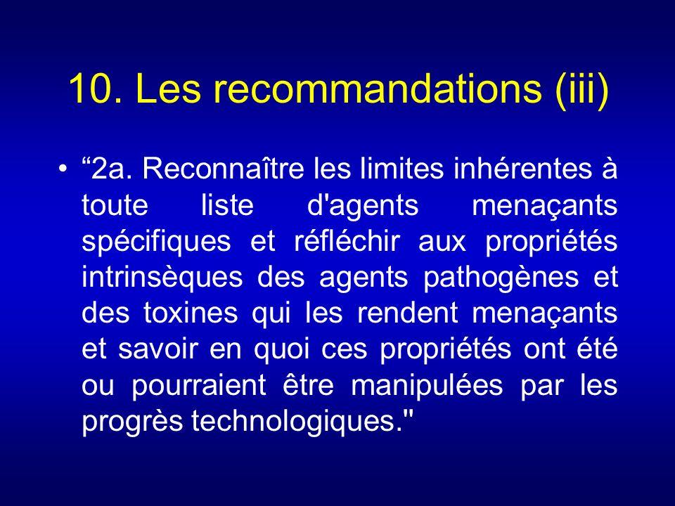10. Les recommandations (iii) 2a. Reconnaître les limites inhérentes à toute liste d'agents menaçants spécifiques et réfléchir aux propriétés intrinsè