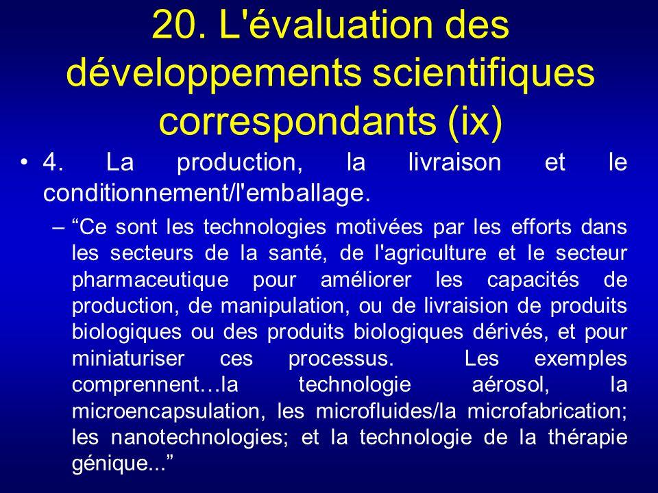 20. L'évaluation des développements scientifiques correspondants (ix) 4. La production, la livraison et le conditionnement/l'emballage. –Ce sont les t
