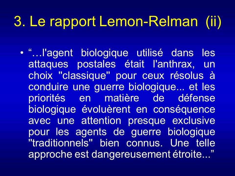 3. Le rapport Lemon-Relman (ii) …l'agent biologique utilisé dans les attaques postales était l'anthrax, un choix ''classique'' pour ceux résolus à con