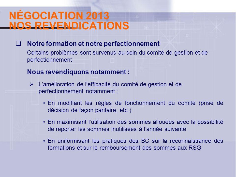 NÉGOCIATION 2013 NOS REVENDICATIONS Notre formation et notre perfectionnement Certains problèmes sont survenus au sein du comité de gestion et de perf