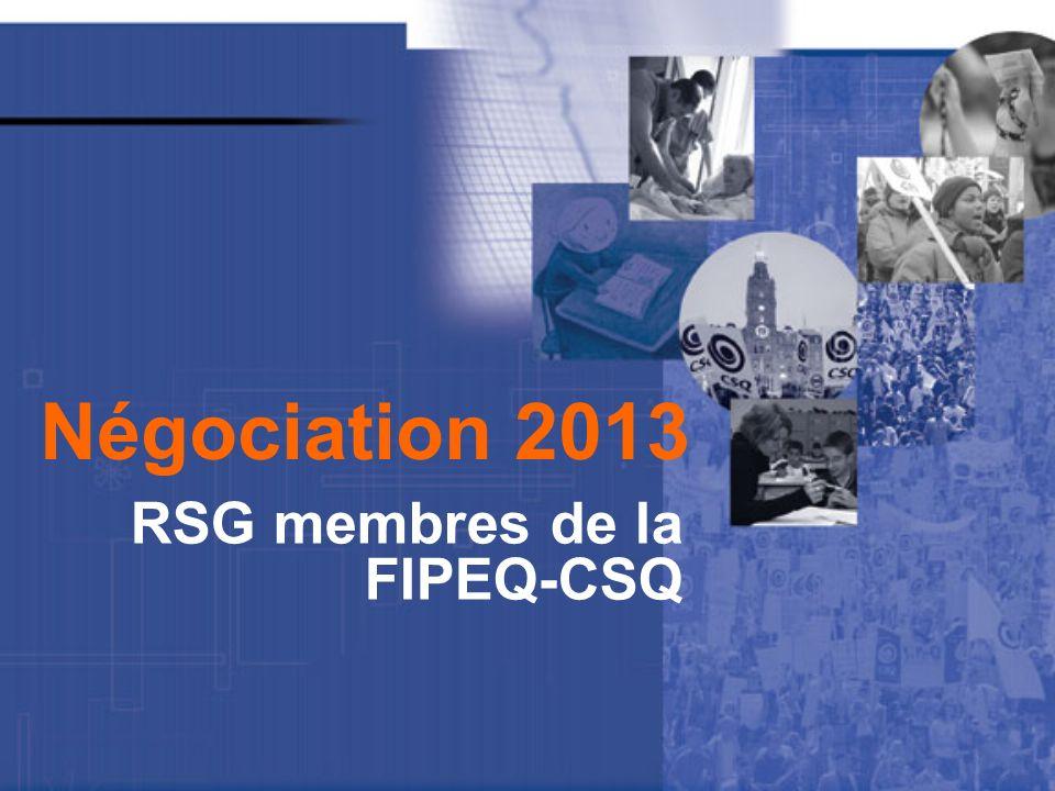 NÉGOCIATION 2013 RSG MEMBRES DE LA FIPEQ-CSQ À la suite d une vaste consultation dans toutes les régions du Québec, nous avons été en mesure de déterminer nos revendications en vue du renouvellement de lentente collective des RSG.
