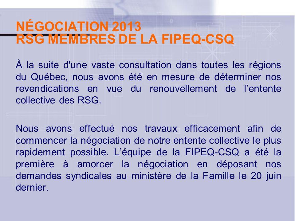 NÉGOCIATION 2013 RSG MEMBRES DE LA FIPEQ-CSQ À la suite d'une vaste consultation dans toutes les régions du Québec, nous avons été en mesure de déterm