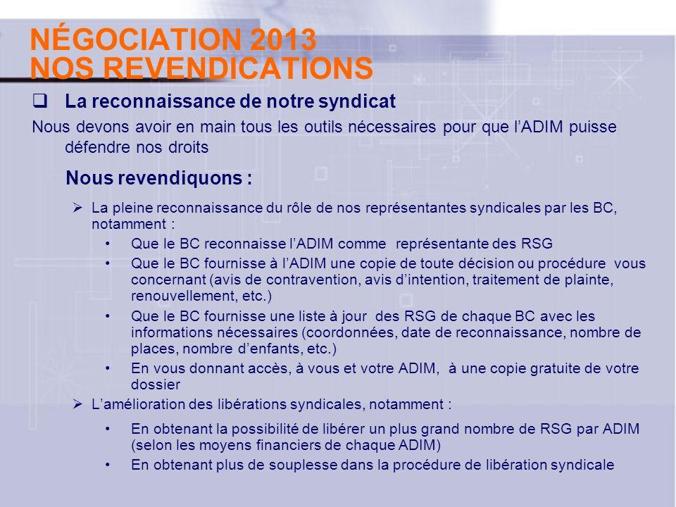 NÉGOCIATION 2013 NOS REVENDICATIONS La reconnaissance de notre syndicat Nous devons avoir en main tous les outils nécessaires pour que lADIM puisse dé