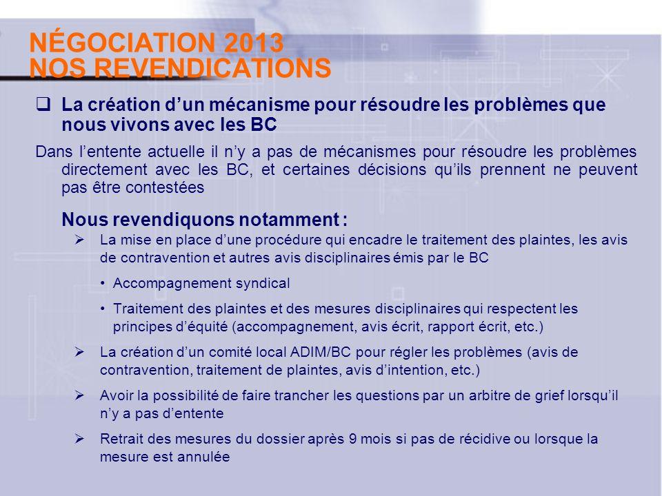 NÉGOCIATION 2013 NOS REVENDICATIONS La création dun mécanisme pour résoudre les problèmes que nous vivons avec les BC Dans lentente actuelle il ny a p