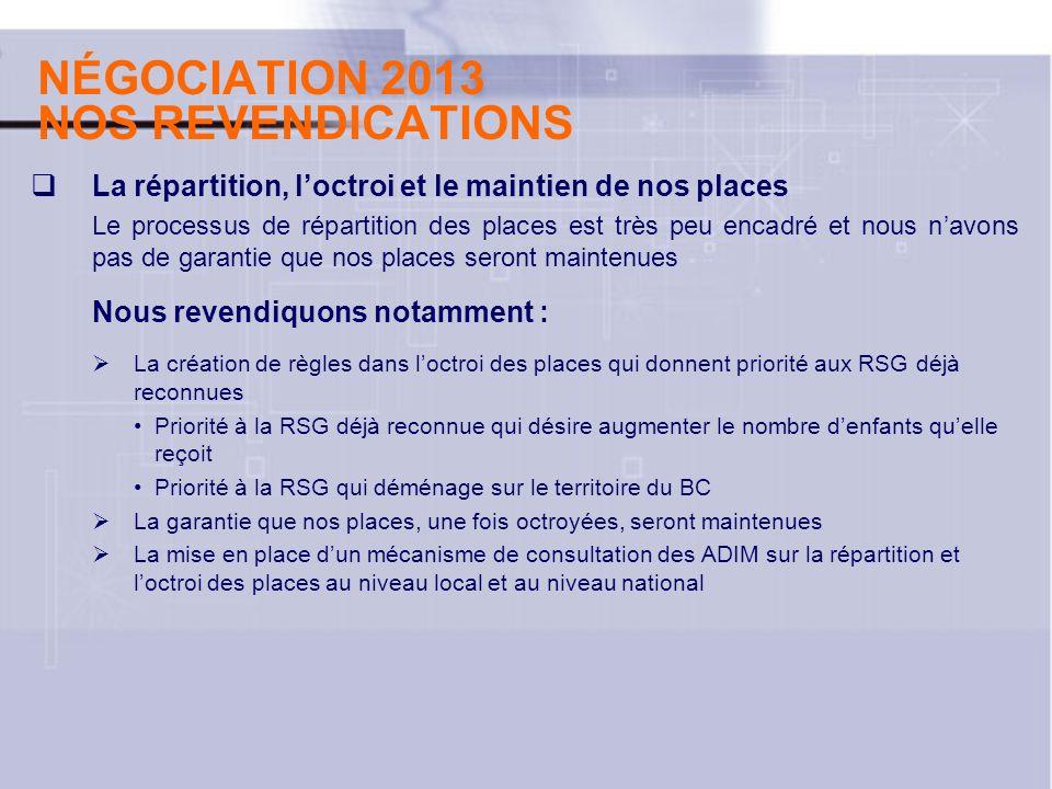 NÉGOCIATION 2013 NOS REVENDICATIONS La répartition, loctroi et le maintien de nos places Le processus de répartition des places est très peu encadré e