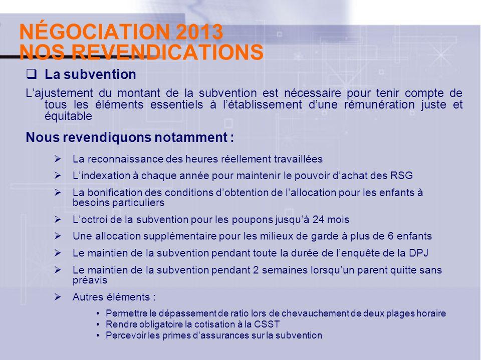 NÉGOCIATION 2013 NOS REVENDICATIONS La subvention Lajustement du montant de la subvention est nécessaire pour tenir compte de tous les éléments essent