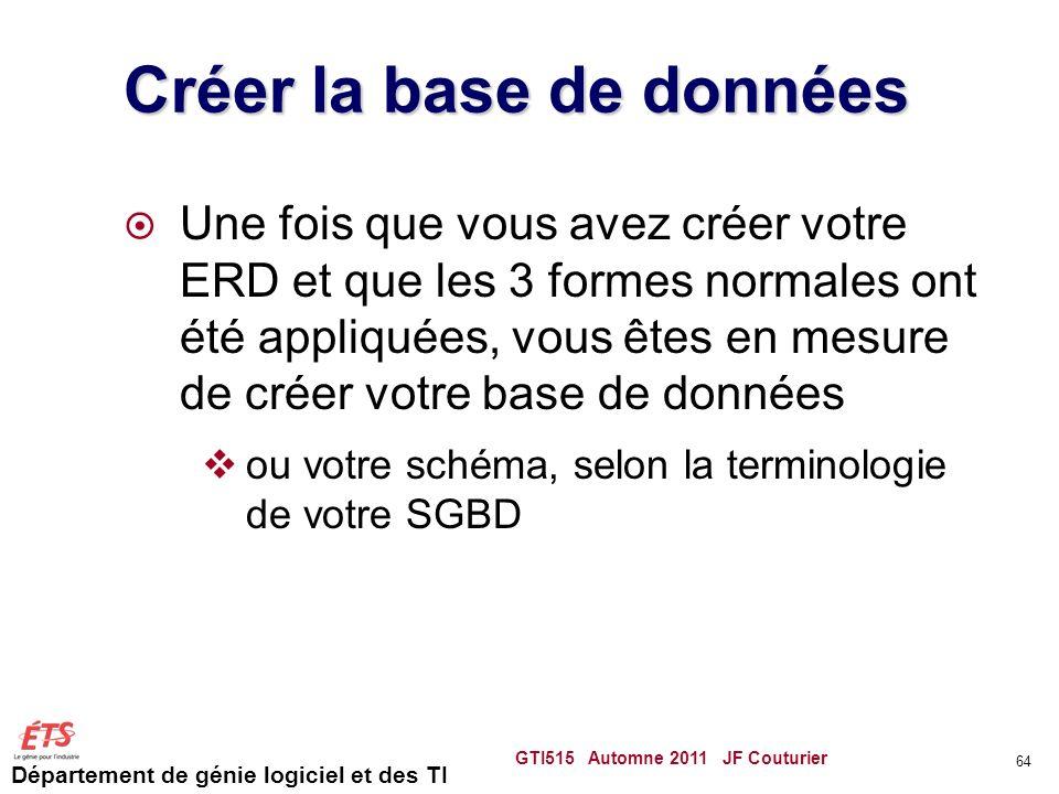 Département de génie logiciel et des TI Créer la base de données Une fois que vous avez créer votre ERD et que les 3 formes normales ont été appliquée