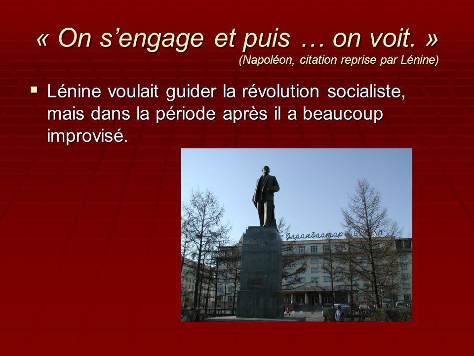 « On sengage et puis … on voit. » (Napoléon, citation reprise par Lénine) Lénine voulait guider la révolution socialiste, mais dans la période après i