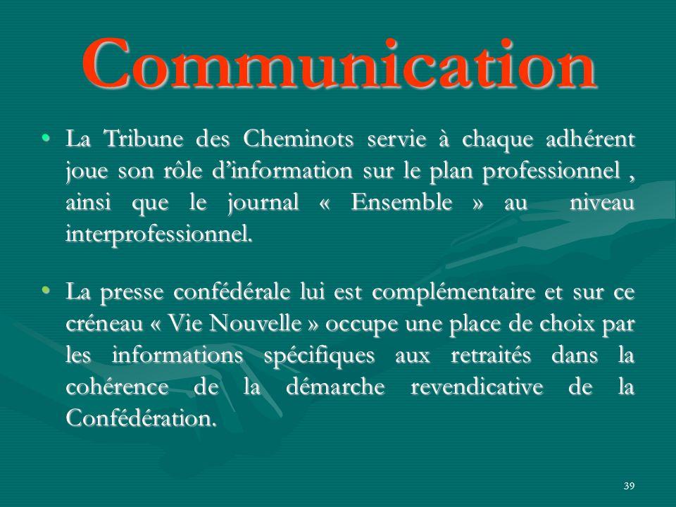 39 La Tribune des Cheminots servie à chaque adhérent joue son rôle dinformation sur le plan professionnel, ainsi que le journal « Ensemble » au niveau