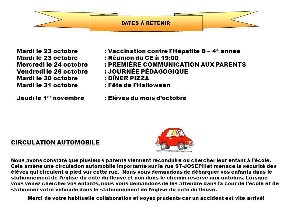 DATES À RETENIR Mardi le 23 octobre: Vaccination contre lHépatite B – 4 e année Mardi le 23 octobre: Réunion du CE à 19:00 Mercredi le 24 octobre: PRE