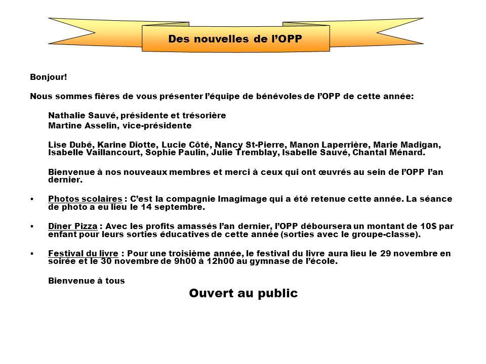Des nouvelles de votre OPP! Bonjour! Nous sommes fières de vous présenter léquipe de bénévoles de lOPP de cette année: Nathalie Sauvé, présidente et t