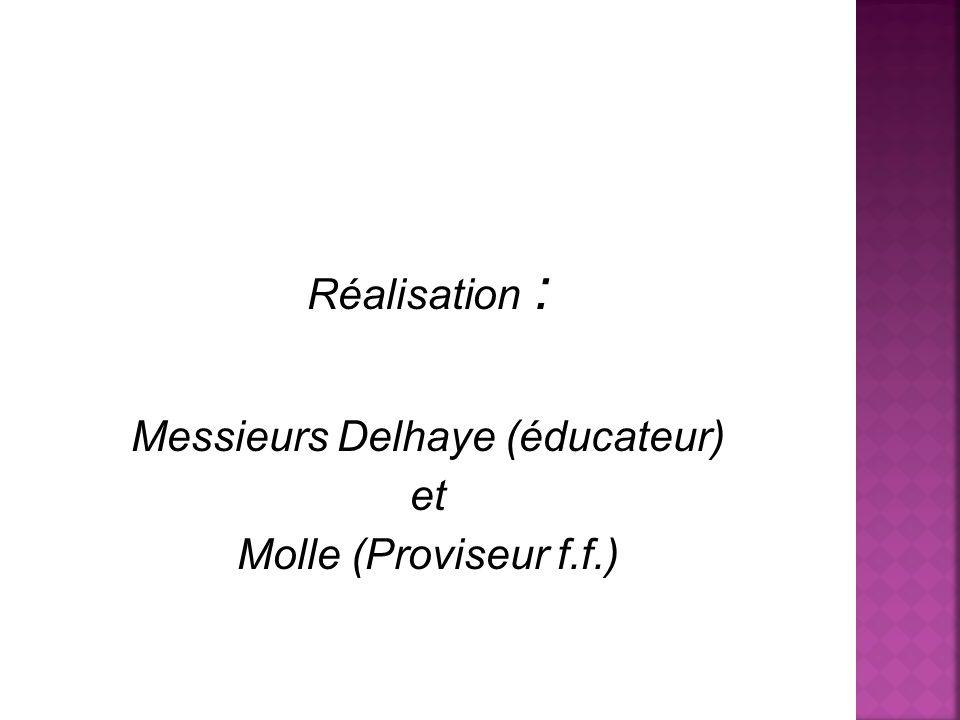 Réalisation : Messieurs Delhaye (éducateur) et Molle (Proviseur f.f.)