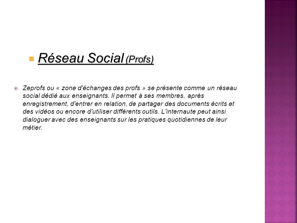 Réseau Social (Profs) Réseau Social (Profs) Zeprofs ou « zone d échanges des profs » se présente comme un réseau social dédié aux enseignants.