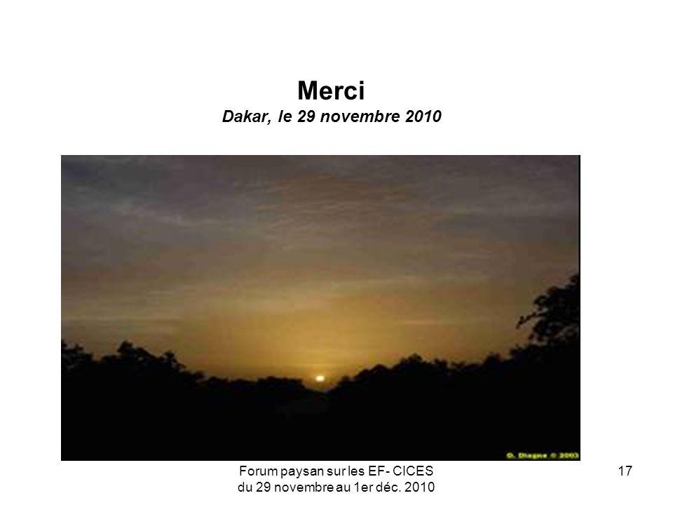 Forum paysan sur les EF- CICES du 29 novembre au 1er déc. 2010 17 Merci Dakar, le 29 novembre 2010