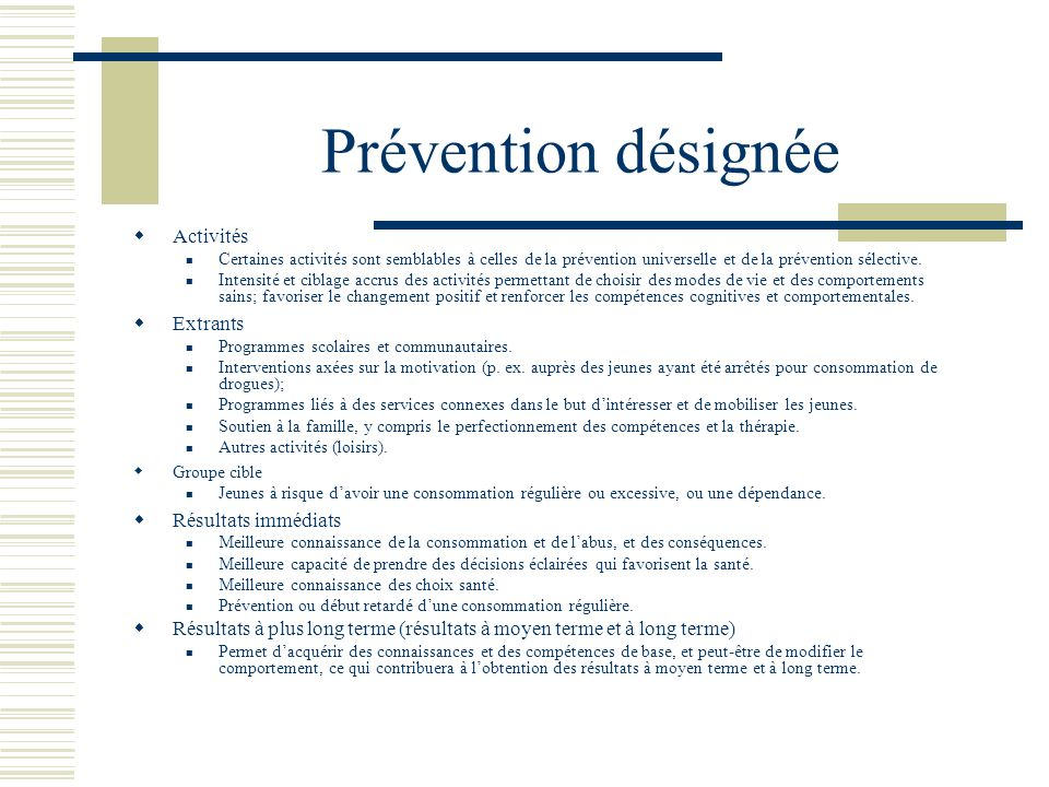 Prévention désignée Activités Certaines activités sont semblables à celles de la prévention universelle et de la prévention sélective.