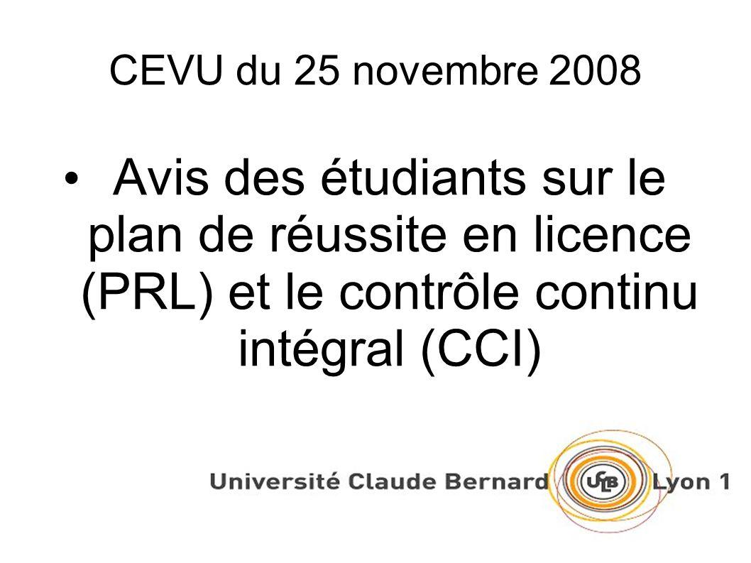 CEVU du 25 novembre 2008 Avis des étudiants sur le plan de réussite en licence (PRL) et le contrôle continu intégral (CCI)