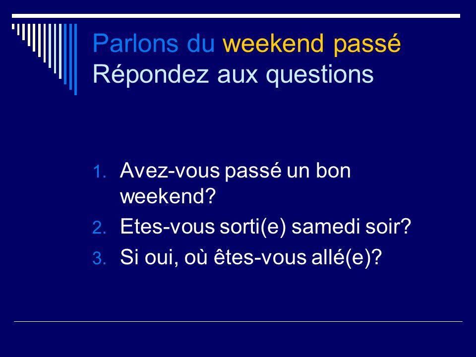 Parlons du weekend passé Répondez aux questions 1.