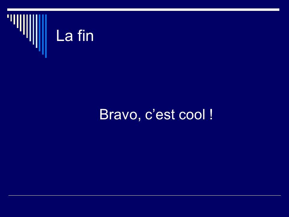 La fin Bravo, cest cool !