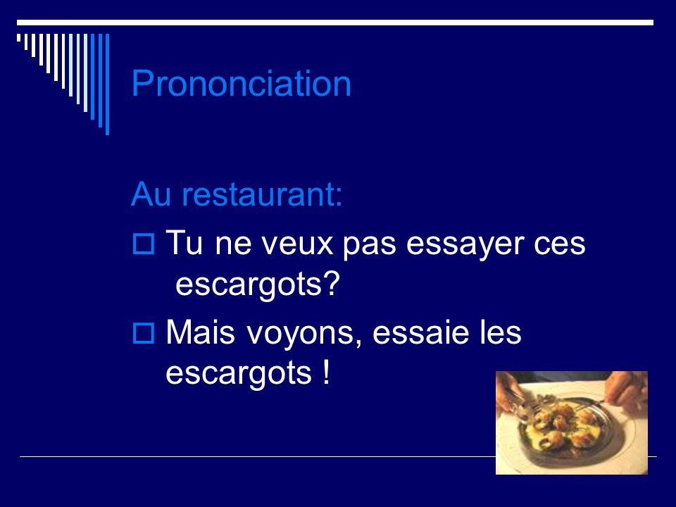Prononciation Au restaurant: Tu ne veux pas essayer ces escargots.