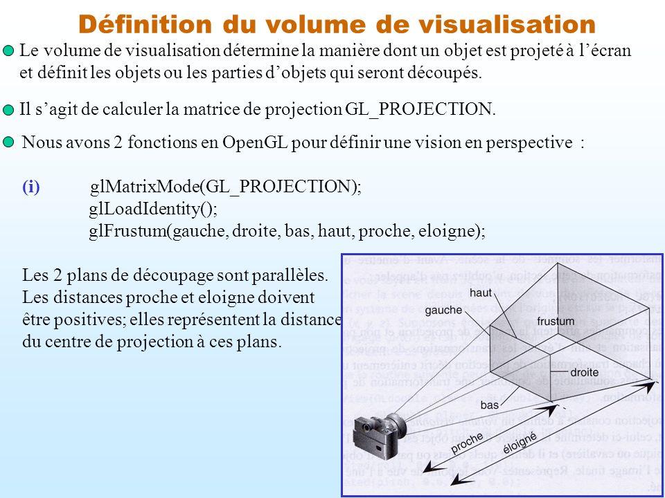 10 Définition du volume de visualisation Nous avons 2 fonctions en OpenGL pour définir une vision en perspective : (i) glMatrixMode(GL_PROJECTION); gl