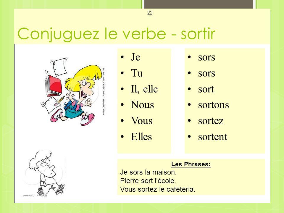 Conjuguez le verbe - sortir Mes Cartes - Les Verbes 22 Je Tu Il, elle Nous Vous Elles sors sort sortons sortez sortent Les Phrases: Je sors la maison.