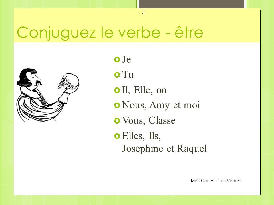 Conjuguez le verbe - être Je Tu Il, Elle, on Nous, Amy et moi Vous, Classe Elles, Ils, Joséphine et Raquel Mes Cartes - Les Verbes 3