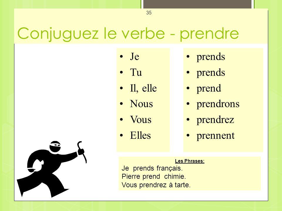 Conjuguez le verbe - prendre Mes Cartes - Les Verbes 35 Je Tu Il, elle Nous Vous Elles prends prend prendrons prendrez prennent Les Phrases: Je prends français.