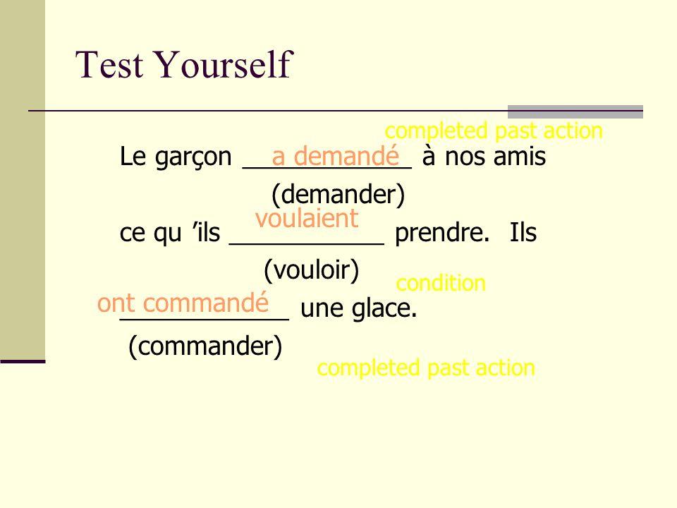 Test Yourself Le garçon ____________ à nos amis (demander) ce qu ils ___________ prendre. Ils (vouloir) ____________ une glace. (commander) a demandé