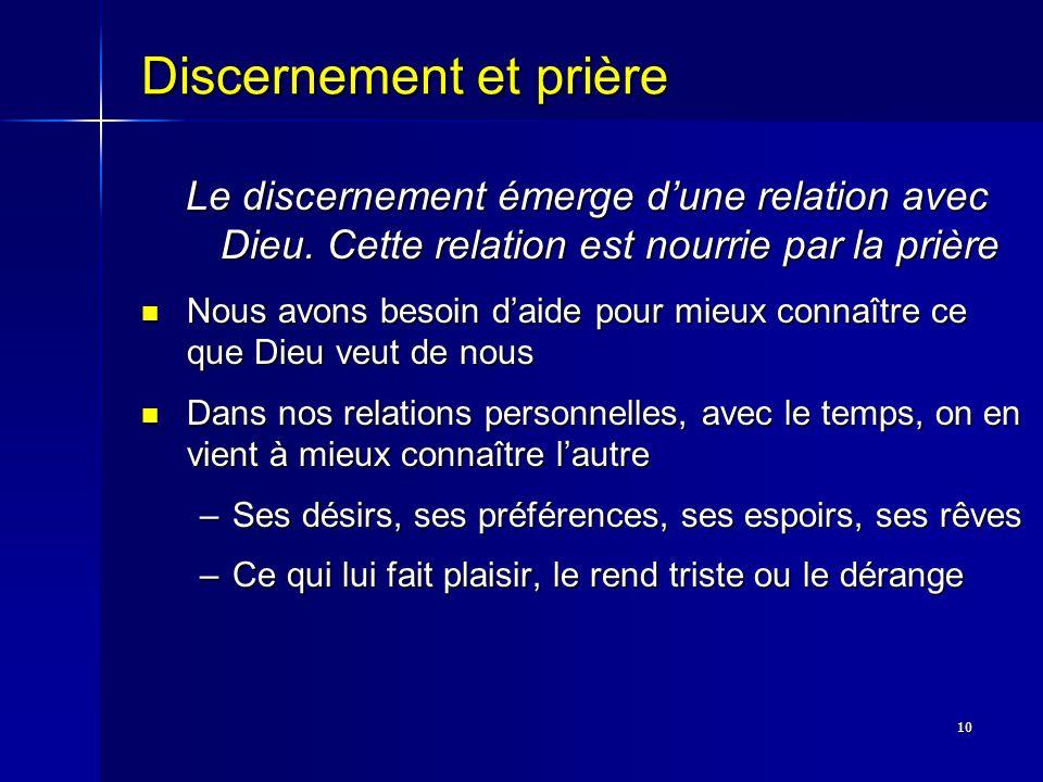 10 Discernement et prière Le discernement émerge dune relation avec Dieu. Cette relation est nourrie par la prière Nous avons besoin daide pour mieux