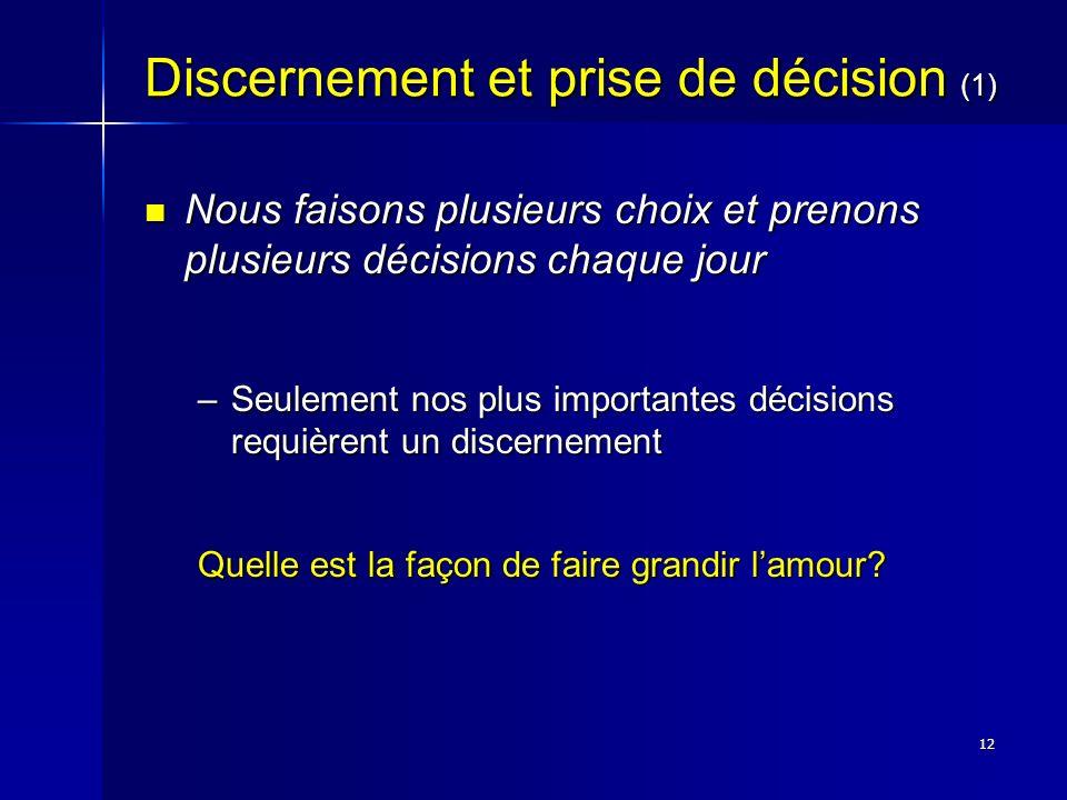 12 Discernement et prise de décision (1) Nous faisons plusieurs choix et prenons plusieurs décisions chaque jour Nous faisons plusieurs choix et preno
