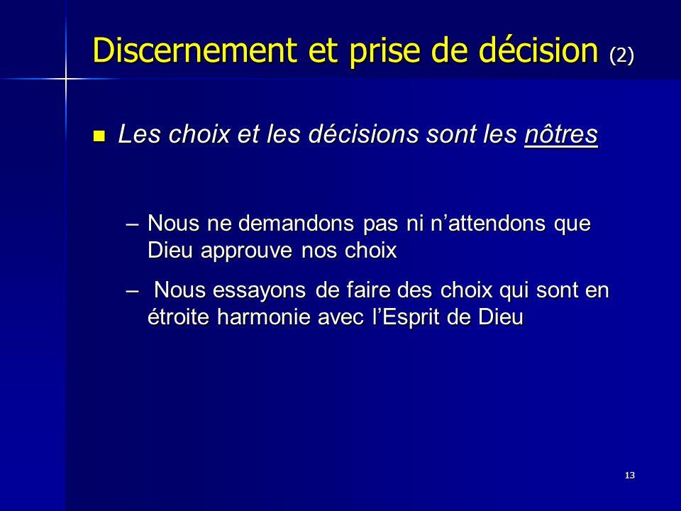13 Les choix et les décisions sont les nôtres Les choix et les décisions sont les nôtres –Nous ne demandons pas ni nattendons que Dieu approuve nos ch