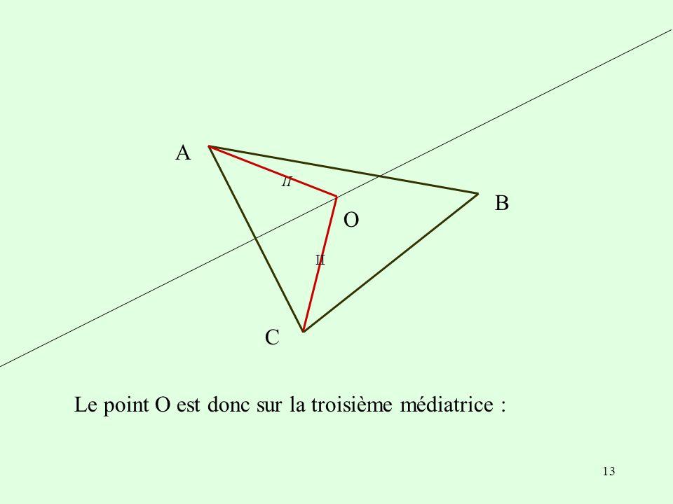 13 Le point O est donc sur la troisième médiatrice : A B C O II