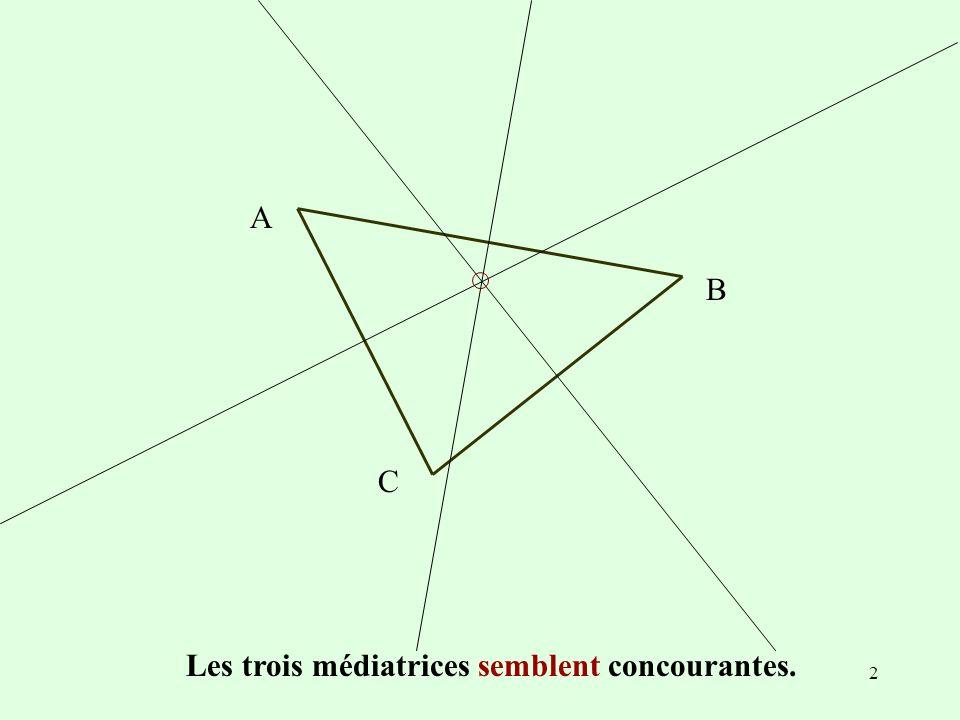 3 Elles semblent concourantes pour tous les triangles. Déplacer les sommets du triangle