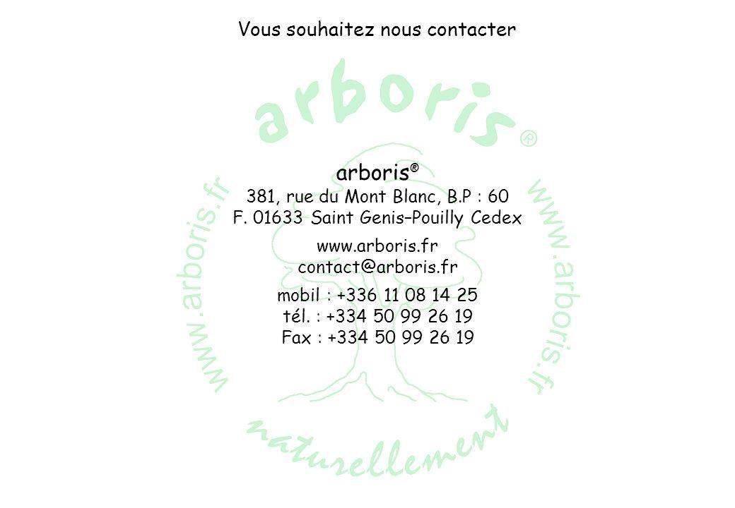 arboris ® 381, rue du Mont Blanc, B.P : 60 F. 01633 Saint Genis–Pouilly Cedex www.arboris.fr contact@arboris.fr mobil : +336 11 08 14 25 tél. : +334 5
