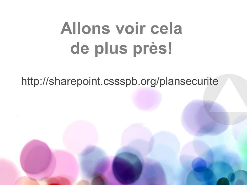Allons voir cela de plus près! http://sharepoint.cssspb.org/plansecurite