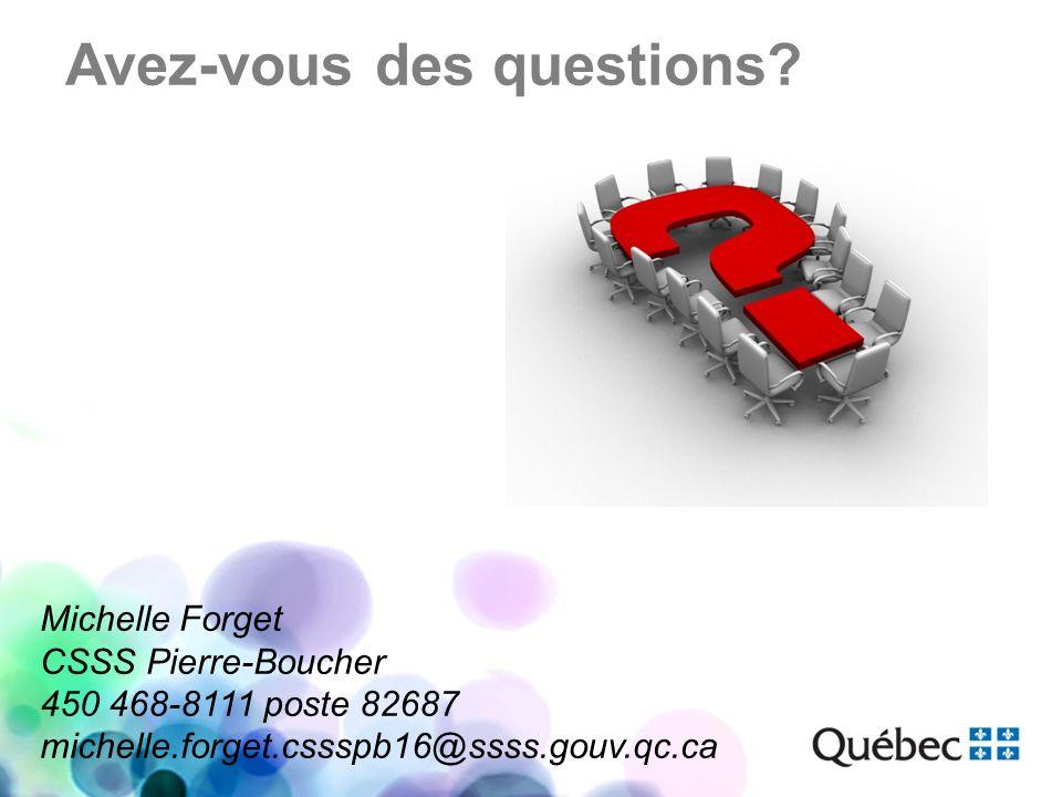 Avez-vous des questions? Michelle Forget CSSS Pierre-Boucher 450 468-8111 poste 82687 michelle.forget.cssspb16@ssss.gouv.qc.ca