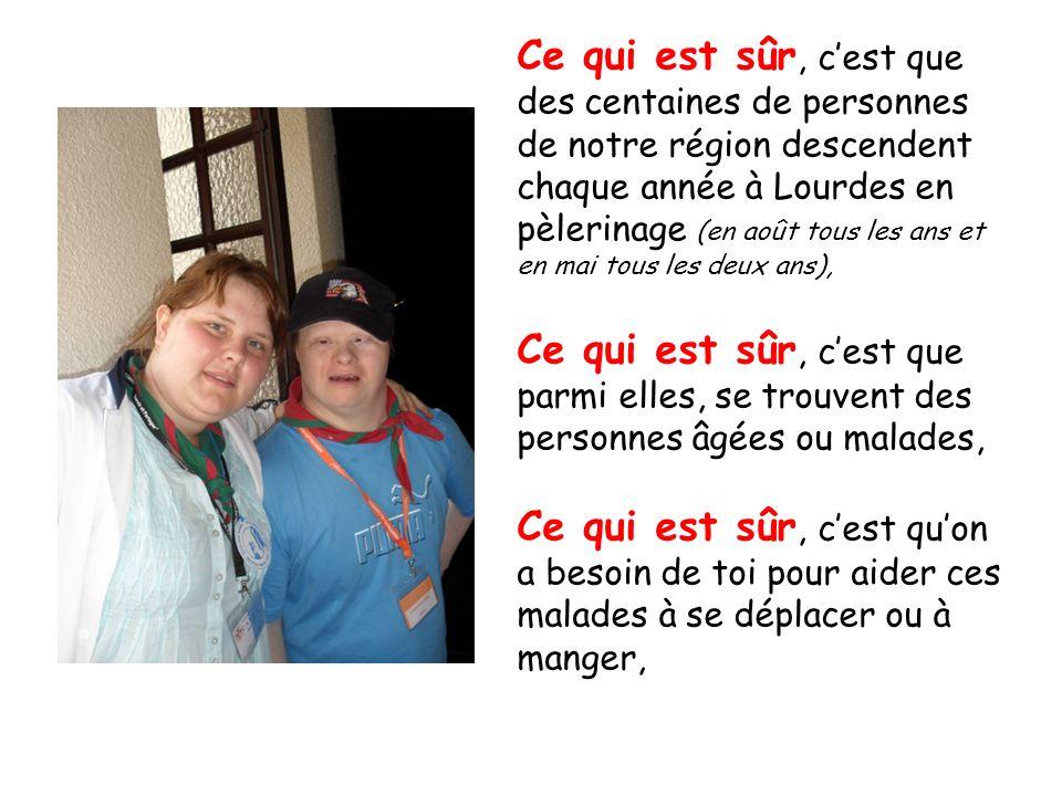 Ce qui est sûr, cest que des centaines de personnes de notre région descendent chaque année à Lourdes en pèlerinage (en août tous les ans et en mai to