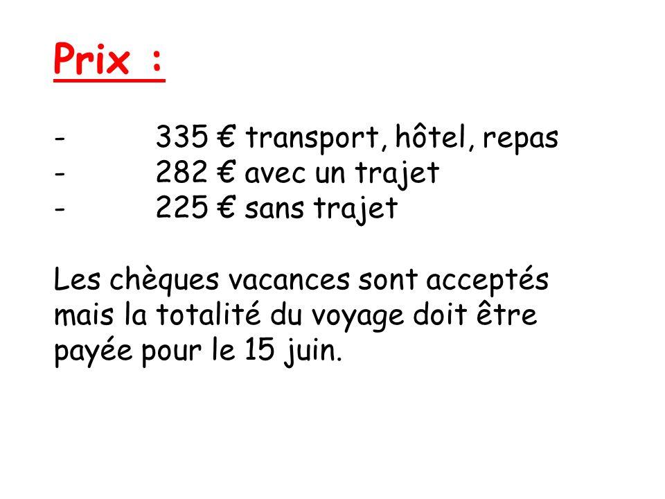 Prix : - 335 transport, hôtel, repas - 282 avec un trajet - 225 sans trajet Les chèques vacances sont acceptés mais la totalité du voyage doit être pa