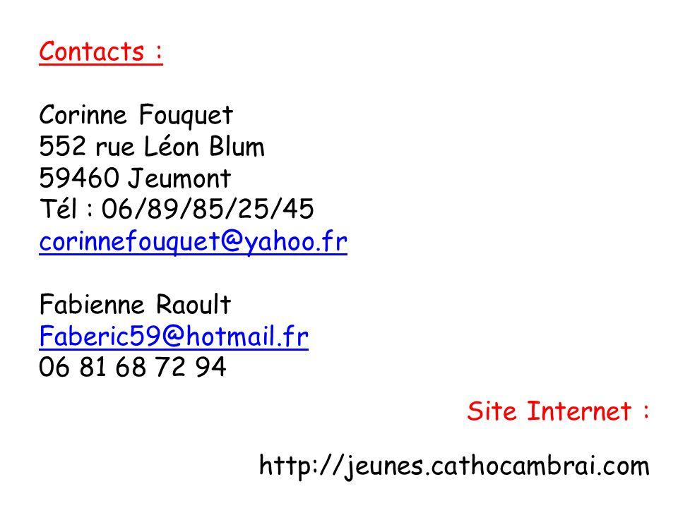 Contacts : Corinne Fouquet 552 rue Léon Blum 59460 Jeumont Tél : 06/89/85/25/45 corinnefouquet@yahoo.fr Fabienne Raoult Faberic59@hotmail.fr 06 81 68