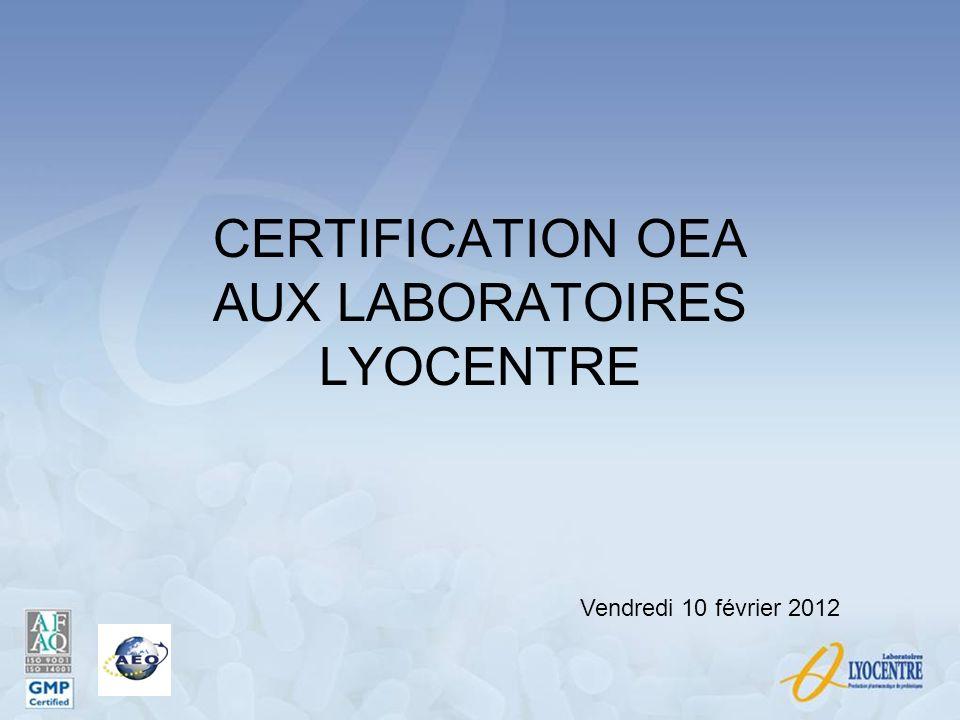 CERTIFICATION OEA AUX LABORATOIRES LYOCENTRE Vendredi 10 février 2012
